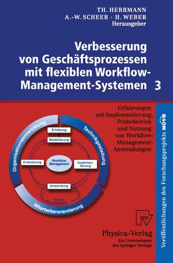 Verbesserung von Geschäftsprozessen mit flexiblen Workflow-Management-Systemen 3 von Herrmann,  Thomas, Scheer,  August-Wilhelm, Weber,  Herbert