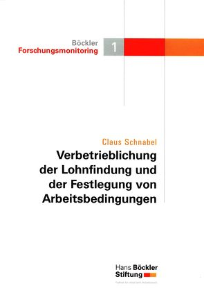 Verbetrieblichung der Lohnfindung und der Festlegung von Arbeitsbedingungen von Schnabel,  Claus
