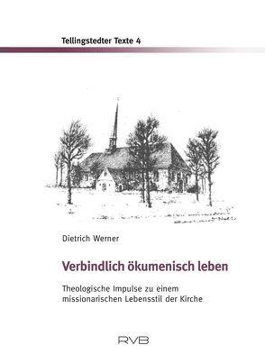 Verbindlich ökumenisch leben von Werner,  Dietrich