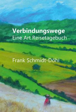 Verbindungswege von Schmidt-Döhl,  Frank
