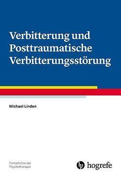 Verbitterung und Posttraumatische Verbitterungsstörung von Linden,  Michael