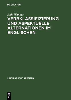 Verbklassifizierung und aspektuelle Alternationen im Englischen von Wanner,  Anja