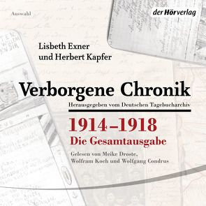 Verborgene Chronik 1914-1918 von Condrus,  Wolfgang, Droste,  Meike, Exner,  Lisbeth, Kapfer,  Herbert, Koch,  Wolfram