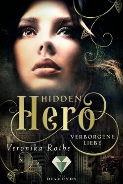 Hidden Hero 1: Verborgene Liebe von Rothe,  Veronika