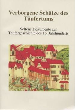 Verborgene Schätze des Täufertums von Bister,  Ulrich, Leu,  Urs B