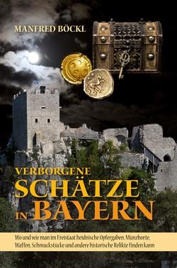 Verborgene Schätze in Bayern von Böckl ,  Manfred