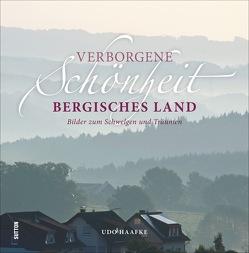 Verborgene Schönheit Bergisches Land von Haafke,  Udo