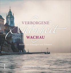 Verborgene Schönheit Wachau von Klepoch,  Elfriede Maria
