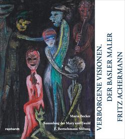 Verborgene Visionen. Der Basler Maler Fritz Achermann von Becker,  Maria