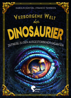 Verborgene Welt der Dinosaurier von Küntzel ,  Karolin, Tempesta,  Franco