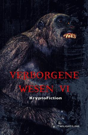 Verborgene Wesen VI von Brandstätter,  Frank, Elsner,  Anke, Hallé,  Fyona Alexandrowna, Hemmrich,  Isabell, Jakubetz,  Tobias, Junghanns,  Stefan, Lahayne,  Olaf, Welge,  Matthias