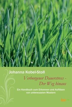 Verborgener Dauerstress – Der Weg hinaus von Kobel-Stoll,  Johanna