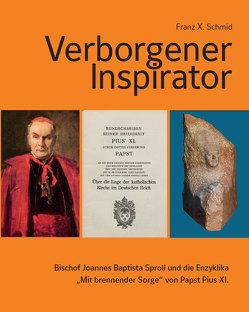"""Verborgener Inspirator – Bischof Joannes Baptista Sproll und die Enzyklika """"Mit brennender Sorge"""" von Papst Pius XI. von Schmid,  Franz X."""