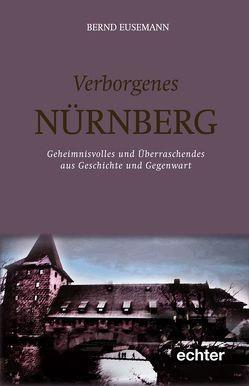 Verborgenes Nürnberg von Eusemann,  Bernd