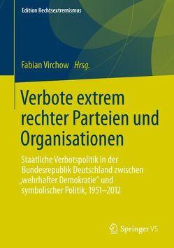 Verbote extrem rechter Parteien und Organisationen von Botsch,  Gideon, Kopke,  Christoph, Virchow,  Fabian