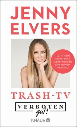 Verboten gut! Trash TV von Elvers,  Jenny