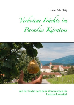 Verbotene Früchte im Paradies Kärntens von Schliefnig,  Hemma