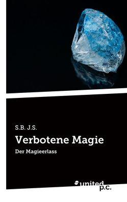 Verbotene Magie von J.S.,  S.B.