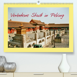 Verbotene Stadt in Peking (Premium, hochwertiger DIN A2 Wandkalender 2021, Kunstdruck in Hochglanz) von Schneller,  Helmut