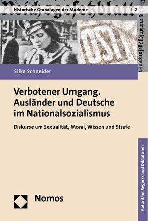 Verbotener Umgang. Ausländer und Deutsche im Nationalsozialismus von Schneider,  Silke