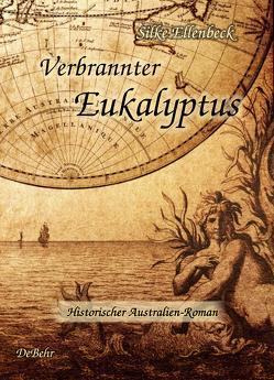 Verbrannter Eukalyptus – Historischer Australien-Roman von Ellenbeck,  Silke