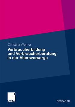 Verbraucherbildung und Verbraucherberatung in der Altersvorsorge von Oehler,  Prof. Dr. Andreas, Werner,  Christina