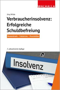 Verbraucherinsolvenz: Erfolgreiche Schuldbefreiung von Wilde,  Jörg