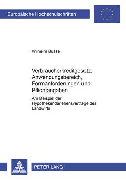 Verbraucherkreditgesetz: Anwendungsbereich, Formanforderungen und Pflichtangaben von Busse,  Wilhelm
