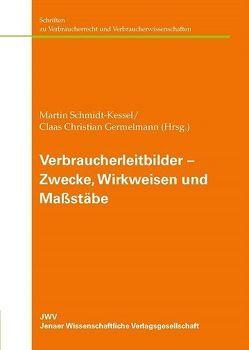 Verbraucherleitbilder – Zwecke, Wirkweisen und Maßstäbe von Germelmann,  Claas Christian, Schmidt-Kessel,  Martin