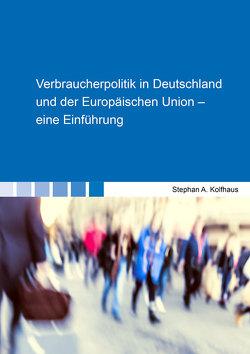 Verbraucherpolitik in Deutschland und der Europäischen Union – eine Einführung von Kolfhaus,  Stephan A