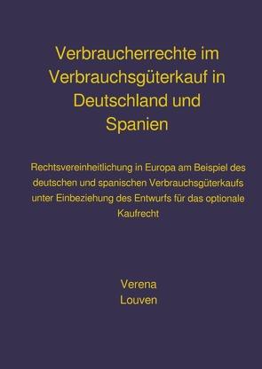 Verbraucherrechte im Verbrauchsgüterkauf in Deutschland und Spanien von Louven,  Verena