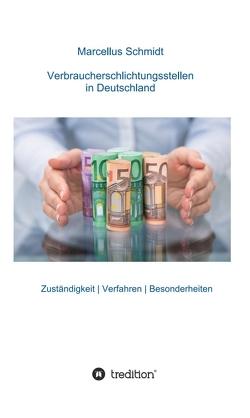 Verbraucherschlichtungsstellen in Deutschland von Schmidt,  Marcellus