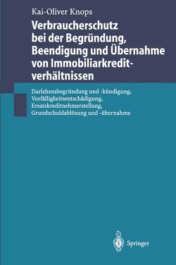 Verbraucherschutz bei der Begründung, Beendigung und Übernahme von Immobiliarkreditverhältnissen von Knops,  Kai-Oliver