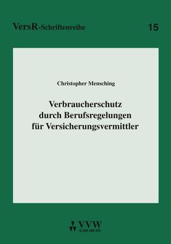 Verbraucherschutz durch Berufsregelungen für Versicherungsvermittler von Lorenz,  Egon, Mensching,  Christopher