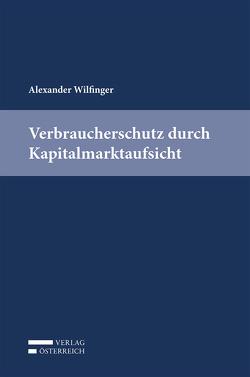 Verbraucherschutz durch Kapitalmarktaufsicht von Wilfinger,  Alexander