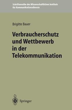 Verbraucherschutz und Wettbewerb in der Telekommunikation von Bauer,  Brigitte