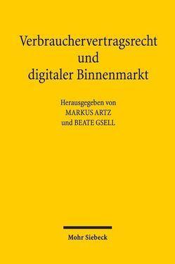 Verbrauchervertragsrecht und digitaler Binnenmarkt von Artz,  Markus, Gsell,  Beate