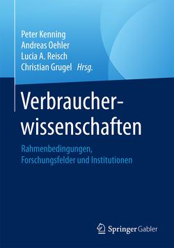 Verbraucherwissenschaften von Grugel,  Christian, Kenning,  Peter, Oehler,  Andreas, Reisch,  Lucia A