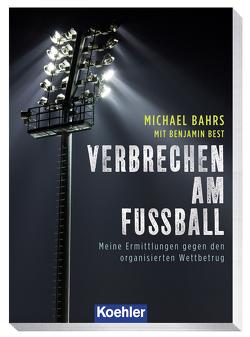 VERBRECHEN AM FUSSBALL von Bahrs,  Michael, Best,  Benjamin