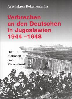 Verbrechen an den Deutschen in Jugoslawien 1944-1948 von Sonnleitner,  Hans, Weber,  Karl, Wildmann,  Georg