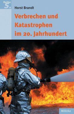 Verbrechen und Katastrophen im 20. Jahrhundert von Brandt,  Horst