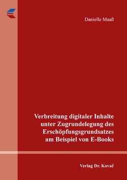 Verbreitung digitaler Inhalte unter Zugrundelegung des Erschöpfungsgrundsatzes am Beispiel von E-Books von Maaß,  Danielle