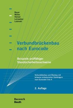 Verbundbrückenbau nach Eurocode von Bauer,  Thomas, Hensel,  Thomas, Leinweber,  Jakob, Lubinski,  Stefan, Mueller,  Michael
