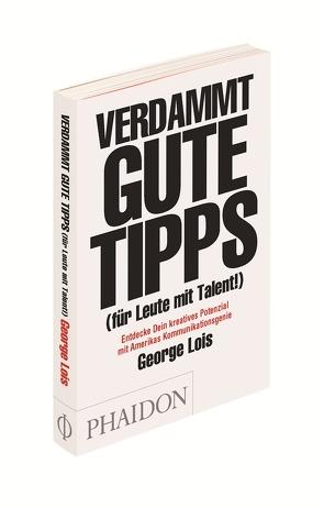 Verdammt gute Tipps (für Leute mit Talent) von Lois,  George