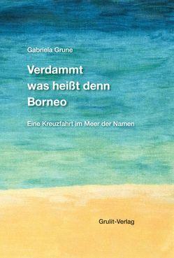 Verdammt was heißt denn Borneo von Grune,  Gabriela