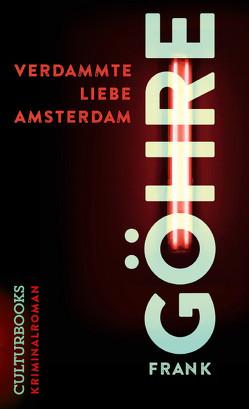 Verdammte Liebe Amsterdam von Göhre,  Frank