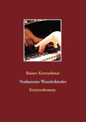 Verdammte Wunderkinder von Kretzschmar,  Rainer