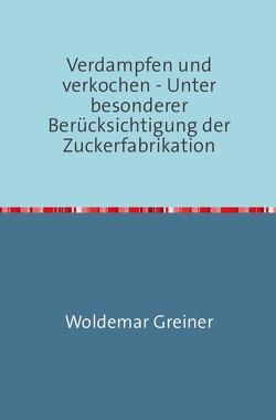 Verdampfen und verkochen von Greiner,  Woldemar