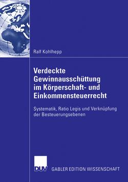 Verdeckte Gewinnausschüttung im Körperschaft- und Einkommensteuerrecht von Kohlhepp,  Ralf, Prinz,  Prof. Dr. Ulrich
