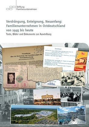 Verdrängung, Enteignung, Neuanfang: Familienunternehmen in Ostdeutschland von 1945 bis heute